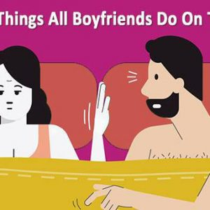 7 Annoying Things All Boyfriends Do On The Regular