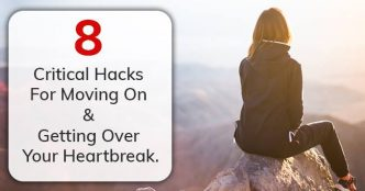 8 Critical Hacks For Moving On & Getting Over Your Heartbreak