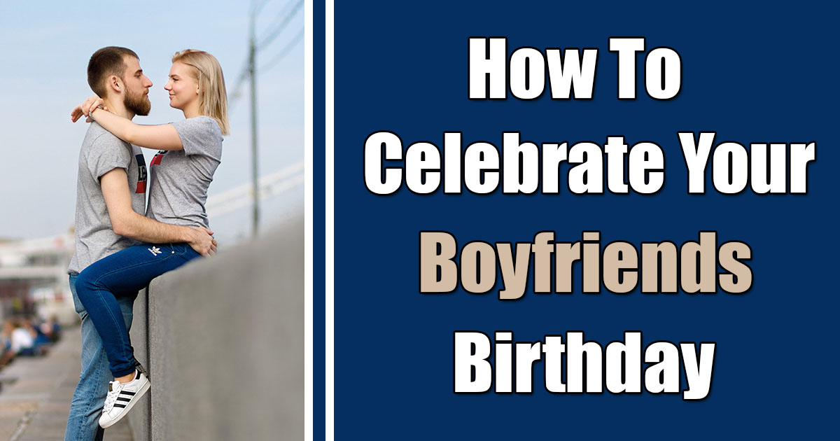 how to celebrate your boyfriends birthday