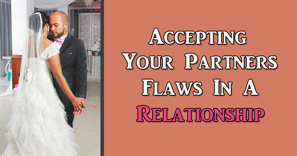 accepting your partners flaws