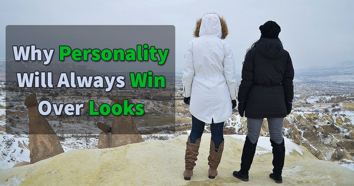 why personality will always win over looks