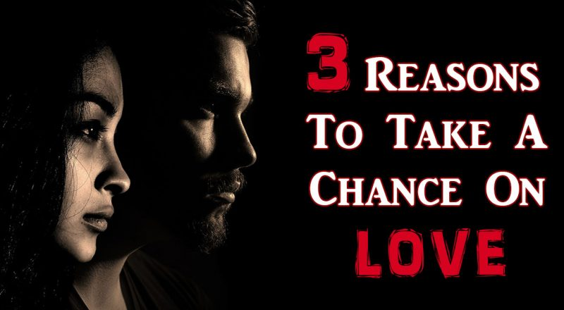 reasons to take a chance on love